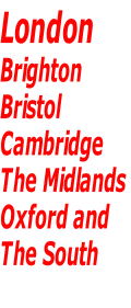 London  Brighton Bristol  Cambridge  The Midlands  Oxford and The South